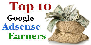 Top 10 Google Adsense Earners and their Blogs List